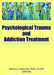 Psychological Trauma And Addiction Treatment - Bruce Carruth (Hrsg.) (2006)