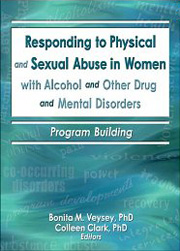 Responding To Physical And Sexual Abuse In Women With Alcohol And Other Drug and Mental Disorders: Program Building Bonita Veysey, Colleen Clark (Hrsg.) (2004)