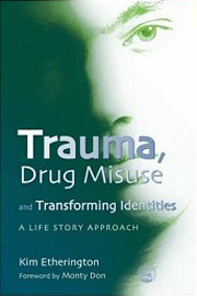 Trauma, Drug Misuse and Transforming Identities. A Life Story Approach - Kim Etherington