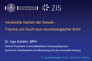 Versteckte Narben der Gewalt - Trauma und Sucht aus  neurobiologischer Sicht. 15. Suchttherapietage, Hamburg,  25.05.-28.05.2010